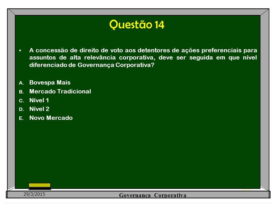 Questão 14  A concessão de direito de voto aos detentores de ações preferenciais para assuntos de alta relevância corporativa, deve ser seguida em qu