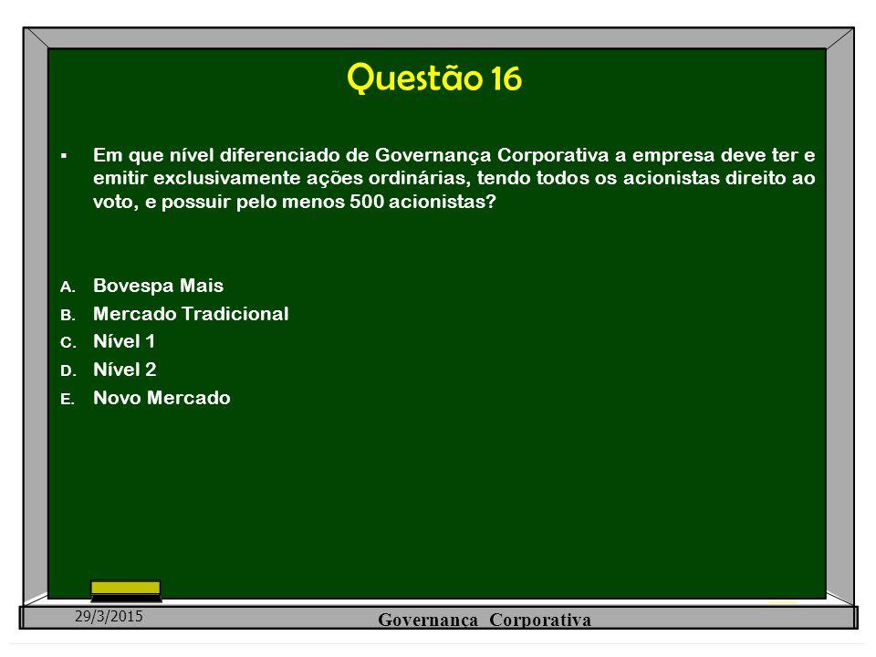 Questão 16  Em que nível diferenciado de Governança Corporativa a empresa deve ter e emitir exclusivamente ações ordinárias, tendo todos os acionista
