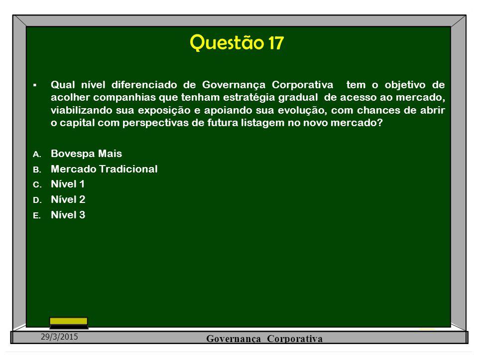 Questão 17  Qual nível diferenciado de Governança Corporativa tem o objetivo de acolher companhias que tenham estratégia gradual de acesso ao mercado