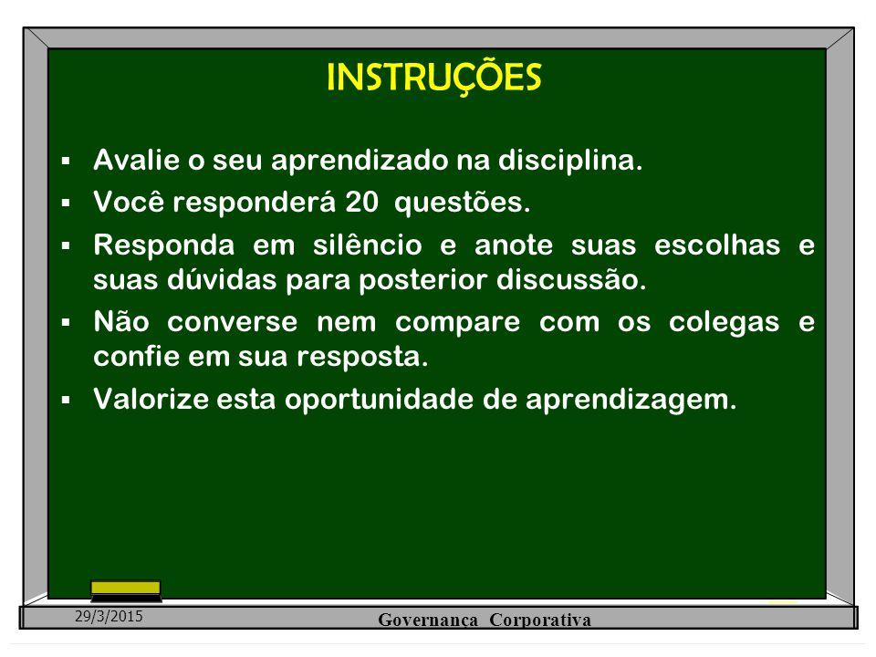 INSTRUÇÕES  Avalie o seu aprendizado na disciplina.  Você responderá 20 questões.  Responda em silêncio e anote suas escolhas e suas dúvidas para p