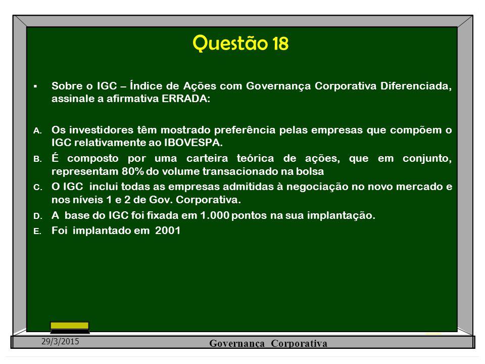 Questão 18  Sobre o IGC – Índice de Ações com Governança Corporativa Diferenciada, assinale a afirmativa ERRADA: A. Os investidores têm mostrado pref