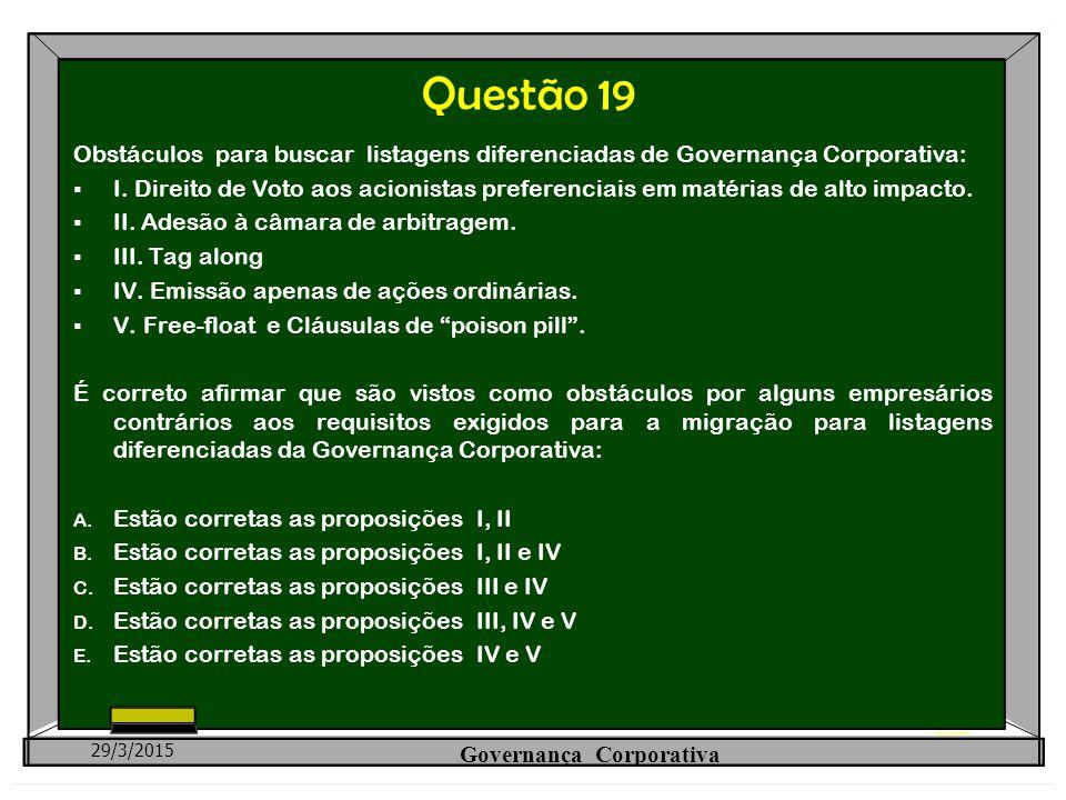 Questão 19 Obstáculos para buscar listagens diferenciadas de Governança Corporativa:  I. Direito de Voto aos acionistas preferenciais em matérias de