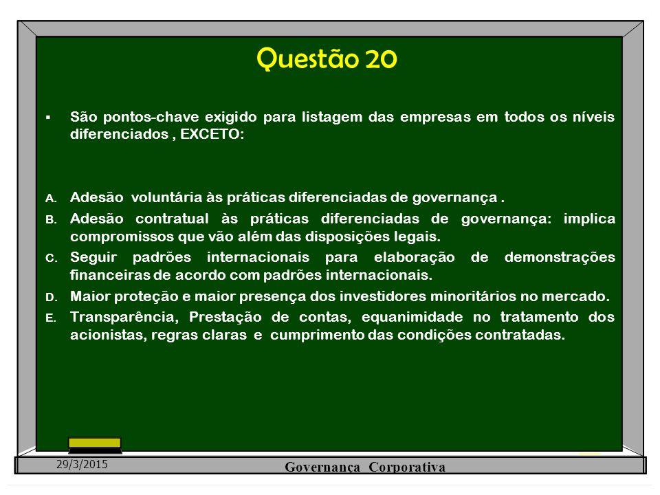 Questão 20  São pontos-chave exigido para listagem das empresas em todos os níveis diferenciados, EXCETO: A. Adesão voluntária às práticas diferencia