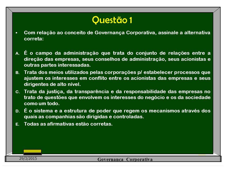 Questão 1  Com relação ao conceito de Governança Corporativa, assinale a alternativa correta: A. É o campo da administração que trata do conjunto de