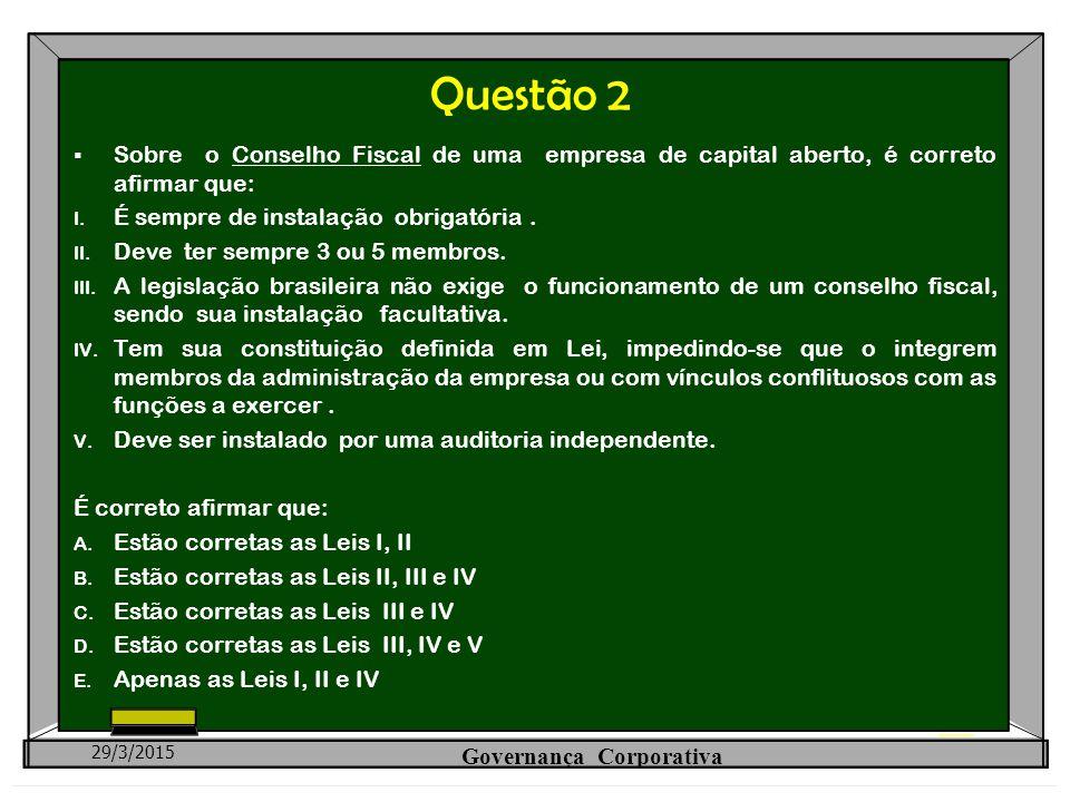 Questão 2  Sobre o Conselho Fiscal de uma empresa de capital aberto, é correto afirmar que: I. É sempre de instalação obrigatória. II. Deve ter sempr