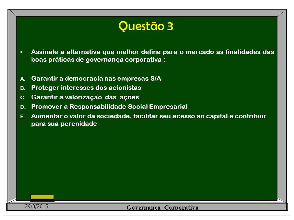 Questão 3  Assinale a alternativa que melhor define para o mercado as finalidades das boas práticas de governança corporativa : A. Garantir a democra