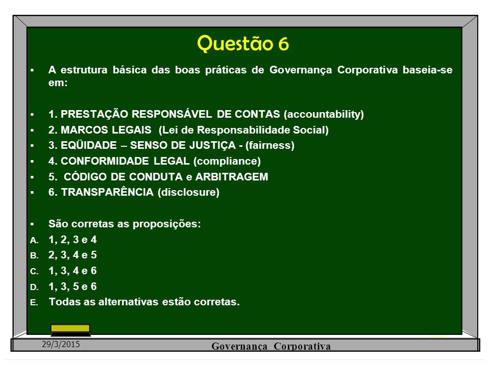 Questão 6  A estrutura básica das boas práticas de Governança Corporativa baseia-se em:  1. PRESTAÇÃO RESPONSÁVEL DE CONTAS (accountability)  2. MA