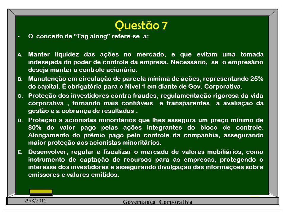 """Questão 7  O conceito de """"Tag along"""" refere-se a: A. Manter liquidez das ações no mercado, e que evitam uma tomada indesejada do poder de controle da"""