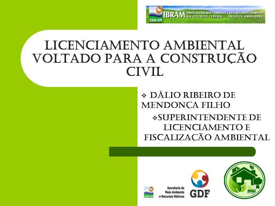 Licenciamento Ambiental Voltado para a Construção Civil  Dálio Ribeiro de Mendonça Filho  Superintendente de Licenciamento e Fiscalização Ambiental