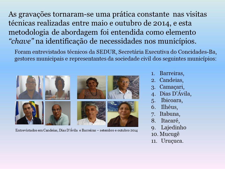As gravações tornaram-se uma prática constante nas visitas técnicas realizadas entre maio e outubro de 2014, e esta metodologia de abordagem foi entendida como elemento chave na identificação de necessidades nos municípios.