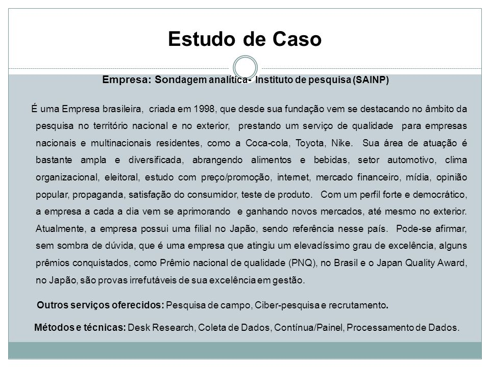 Estudo de Caso Empresa: Son dagem analítica- Instituto de pesquisa (SAINP) É uma Empresa brasileira, criada em 1998, que desde sua fundação vem se des