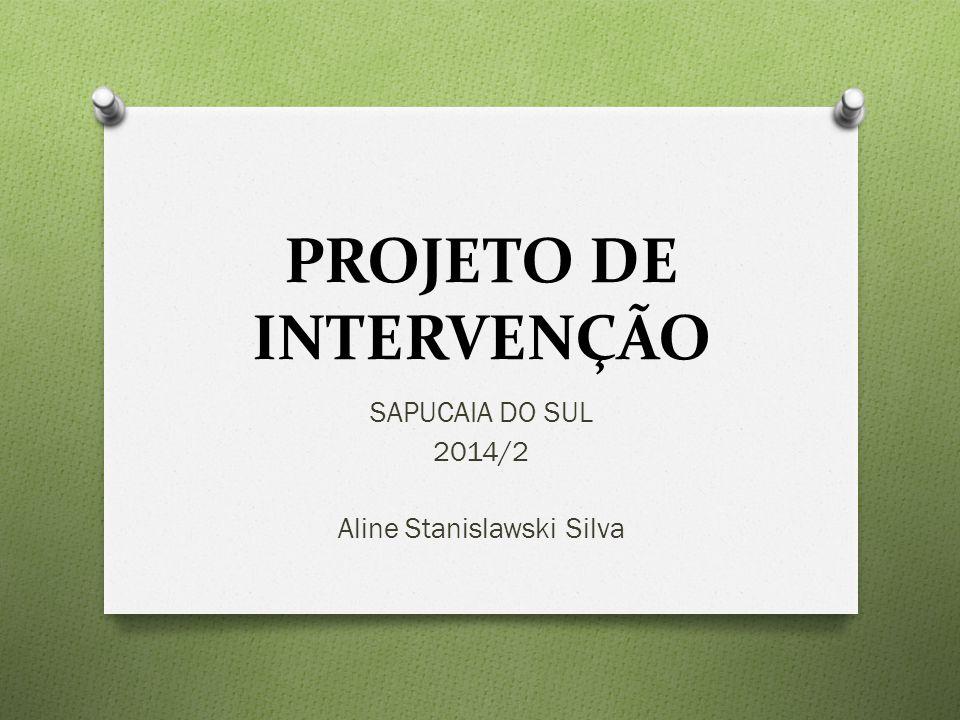 PROJETO DE INTERVENÇÃO SAPUCAIA DO SUL 2014/2 Aline Stanislawski Silva
