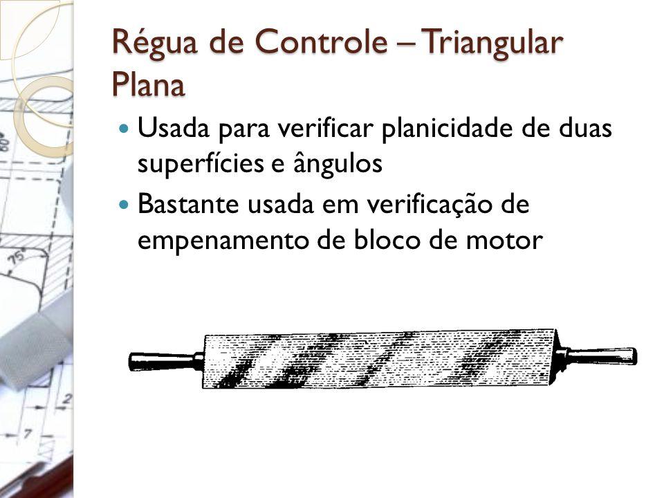 Régua de Controle – Triangular Plana Usada para verificar planicidade de duas superfícies e ângulos Bastante usada em verificação de empenamento de bl