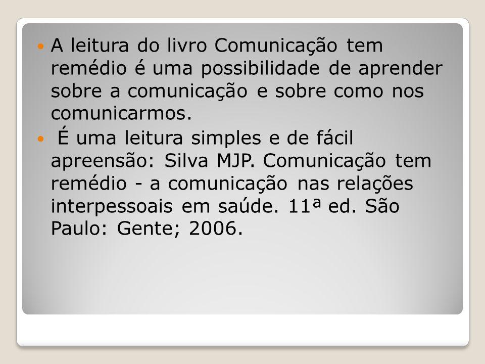 A leitura do livro Comunicação tem remédio é uma possibilidade de aprender sobre a comunicação e sobre como nos comunicarmos. É uma leitura simples e