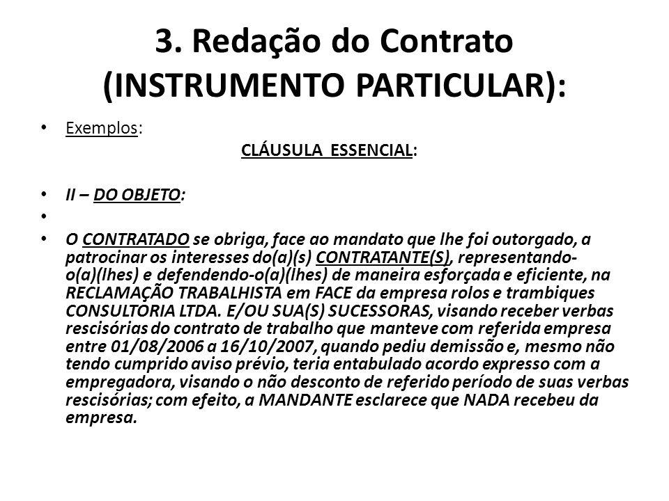 3. Redação do Contrato (INSTRUMENTO PARTICULAR): Exemplos: CLÁUSULA ESSENCIAL: II – DO OBJETO: O CONTRATADO se obriga, face ao mandato que lhe foi out