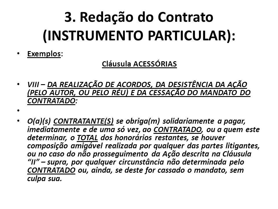 3. Redação do Contrato (INSTRUMENTO PARTICULAR): Exemplos: Cláusula ACESSÓRIAS VIII – DA REALIZAÇÃO DE ACORDOS, DA DESISTÊNCIA DA AÇÃO (PELO AUTOR, OU