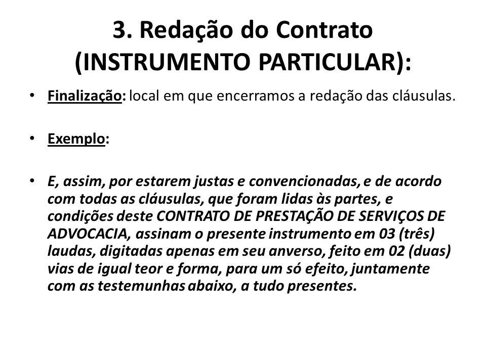 3. Redação do Contrato (INSTRUMENTO PARTICULAR): Finalização: local em que encerramos a redação das cláusulas. Exemplo: E, assim, por estarem justas e