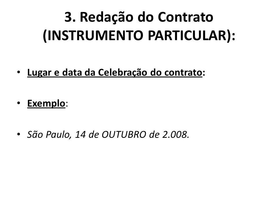 3. Redação do Contrato (INSTRUMENTO PARTICULAR): Lugar e data da Celebração do contrato: Exemplo: São Paulo, 14 de OUTUBRO de 2.008.