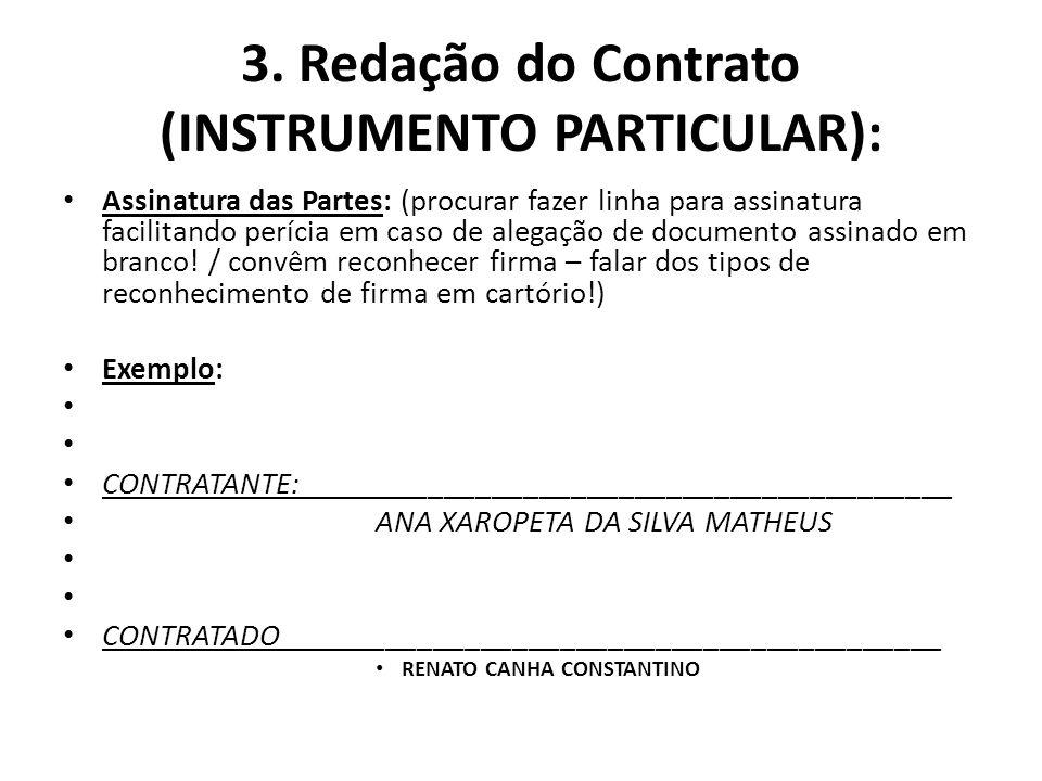 3. Redação do Contrato (INSTRUMENTO PARTICULAR): Assinatura das Partes: (procurar fazer linha para assinatura facilitando perícia em caso de alegação