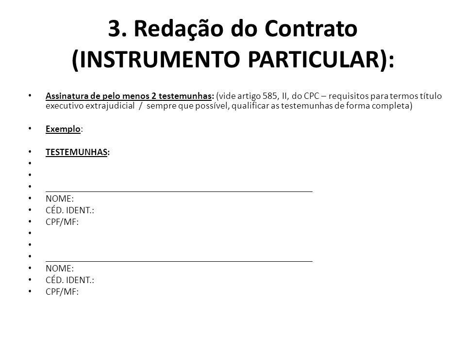3. Redação do Contrato (INSTRUMENTO PARTICULAR): Assinatura de pelo menos 2 testemunhas: (vide artigo 585, II, do CPC – requisitos para termos título