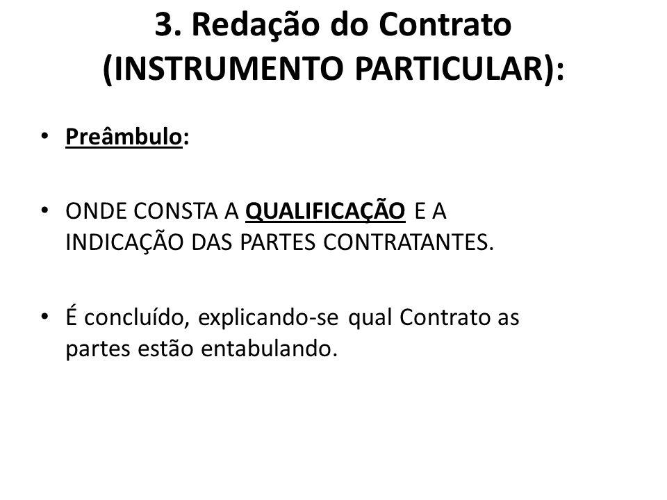 3. Redação do Contrato (INSTRUMENTO PARTICULAR): Preâmbulo: ONDE CONSTA A QUALIFICAÇÃO E A INDICAÇÃO DAS PARTES CONTRATANTES. É concluído, explicando-