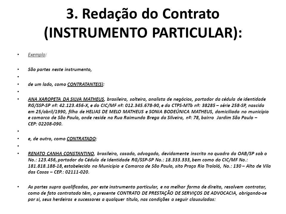 3. Redação do Contrato (INSTRUMENTO PARTICULAR): Exemplo: São partes neste instrumento, de um lado, como CONTRATANTE(S): ANA XAROPETA DA SILVA MATHEUS