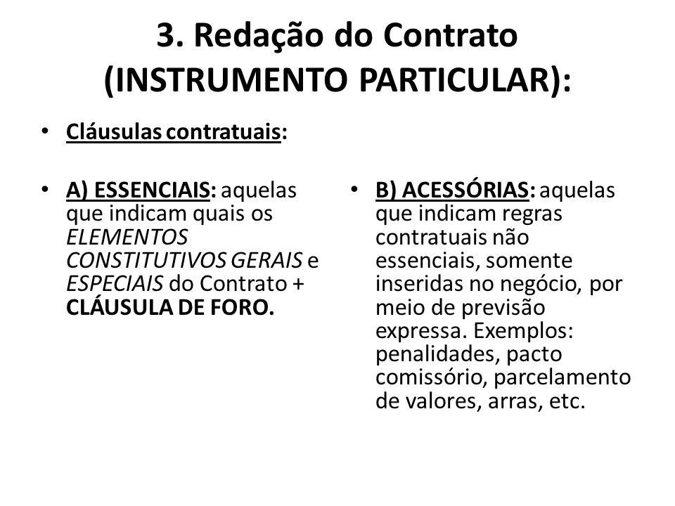3. Redação do Contrato (INSTRUMENTO PARTICULAR): Cláusulas contratuais: A) ESSENCIAIS: aquelas que indicam quais os ELEMENTOS CONSTITUTIVOS GERAIS e E