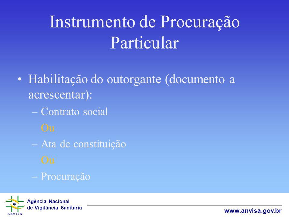Agência Nacional de Vigilância Sanitária www.anvisa.gov.br Instrumento de Procuração Particular Habilitação do outorgante (documento a acrescentar): –