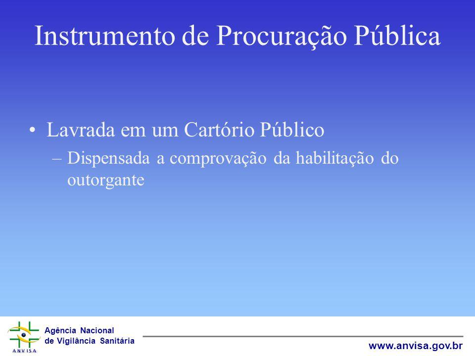 Agência Nacional de Vigilância Sanitária www.anvisa.gov.br Instrumento de Procuração Pública Lavrada em um Cartório Público –Dispensada a comprovação