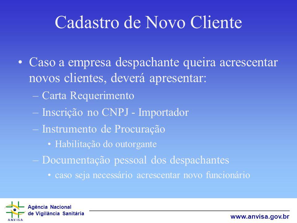 Agência Nacional de Vigilância Sanitária www.anvisa.gov.br Cadastro de Novo Cliente Caso a empresa despachante queira acrescentar novos clientes, deve