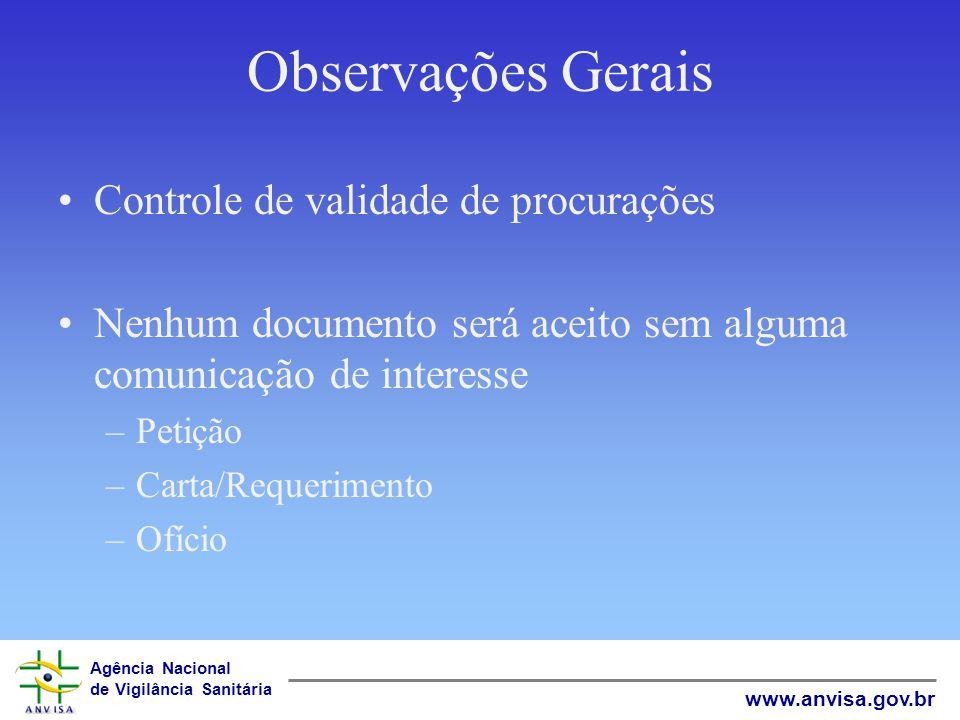 Agência Nacional de Vigilância Sanitária www.anvisa.gov.br Observações Gerais Controle de validade de procurações Nenhum documento será aceito sem alg
