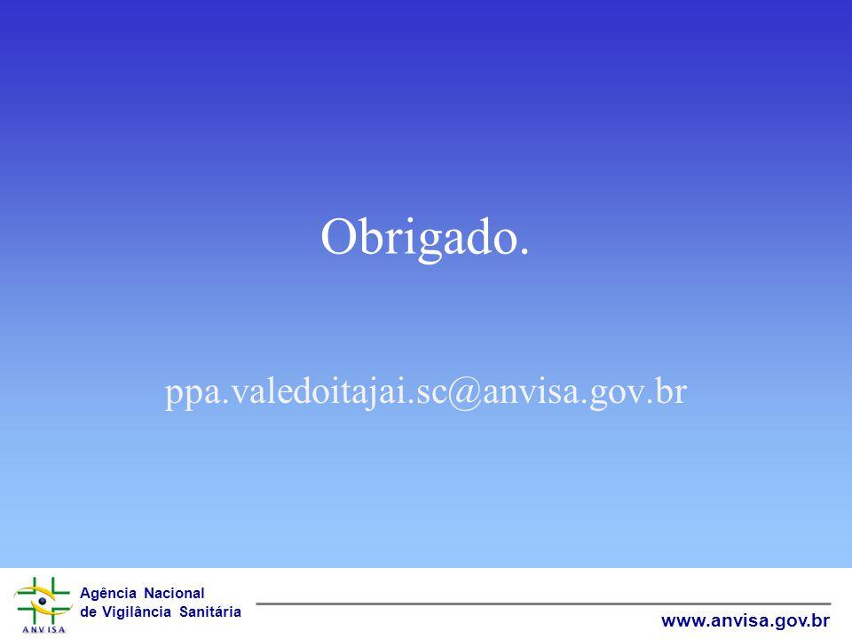 Agência Nacional de Vigilância Sanitária www.anvisa.gov.br Obrigado. ppa.valedoitajai.sc@anvisa.gov.br