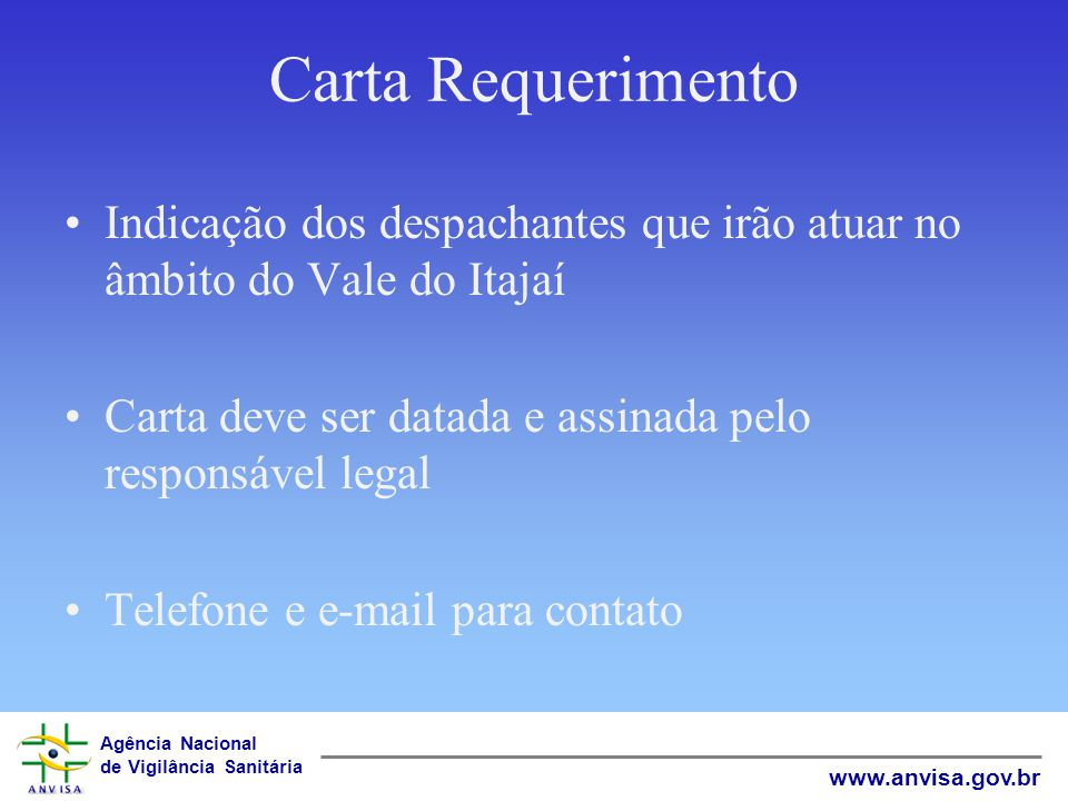 Agência Nacional de Vigilância Sanitária www.anvisa.gov.br Carta Requerimento Indicação dos despachantes que irão atuar no âmbito do Vale do Itajaí Ca