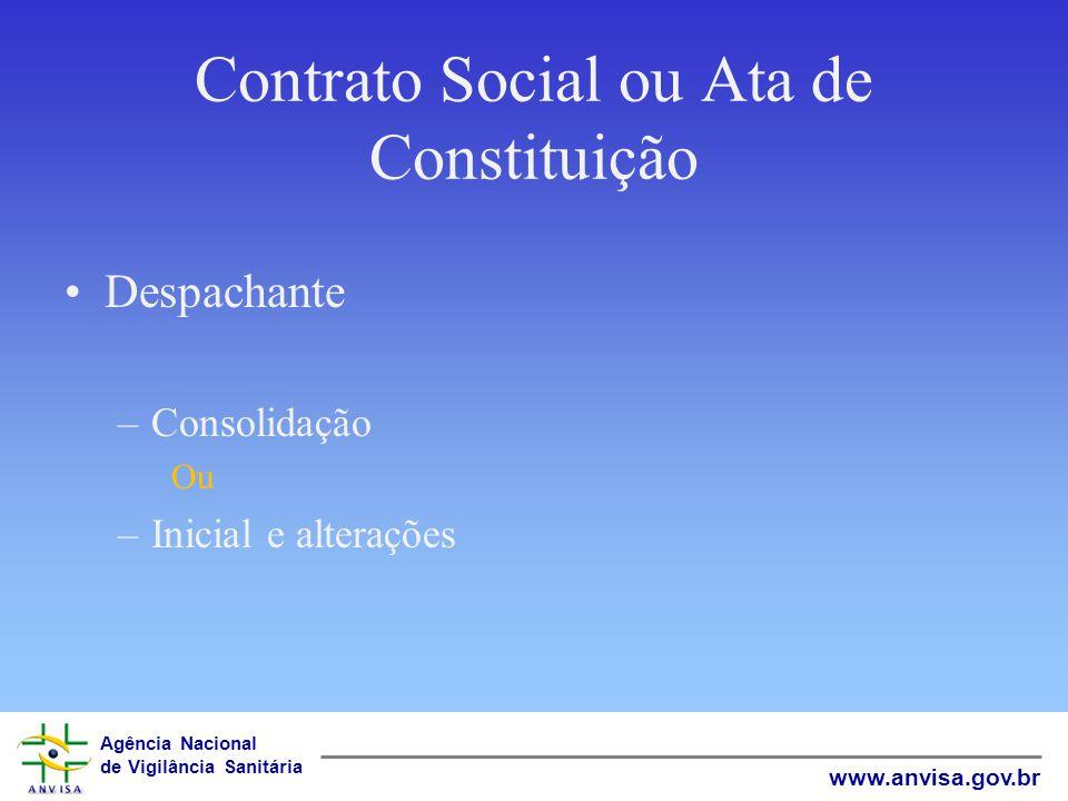Agência Nacional de Vigilância Sanitária www.anvisa.gov.br Contrato Social ou Ata de Constituição Despachante –Consolidação Ou –Inicial e alterações