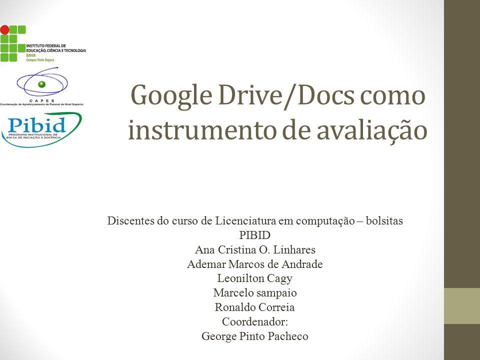 Google Drive/Docs como instrumento de avaliação Discentes do curso de Licenciatura em computação – bolsitas PIBID Ana Cristina O.