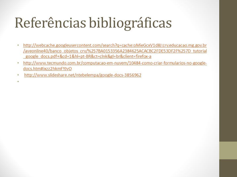 Referências bibliográficas http://webcache.googleusercontent.com/search?q=cache:oMieGcxV1d8J:crv.educacao.mg.gov.br /aveonline40/banco_objetos_crv/%257BA0153356A2384625ACACBC2FDE53DF2F%257D_tutorial _google_docs.pdf+&cd=1&hl=pt-BR&ct=clnk&gl=br&client=firefox-a http://webcache.googleusercontent.com/search?q=cache:oMieGcxV1d8J:crv.educacao.mg.gov.br /aveonline40/banco_objetos_crv/%257BA0153356A2384625ACACBC2FDE53DF2F%257D_tutorial _google_docs.pdf+&cd=1&hl=pt-BR&ct=clnk&gl=br&client=firefox-a http://www.tecmundo.com.br/computacao-em-nuvem/10484-como-criar-formularios-no-google- docs.htm#ixzz2hkmFYJvO http://www.tecmundo.com.br/computacao-em-nuvem/10484-como-criar-formularios-no-google- docs.htm#ixzz2hkmFYJvO http://www.slideshare.net/ntebelempa/google-docs-3856962