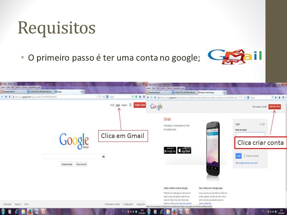 Requisitos O primeiro passo é ter uma conta no google; Clica em Gmail Clica criar conta