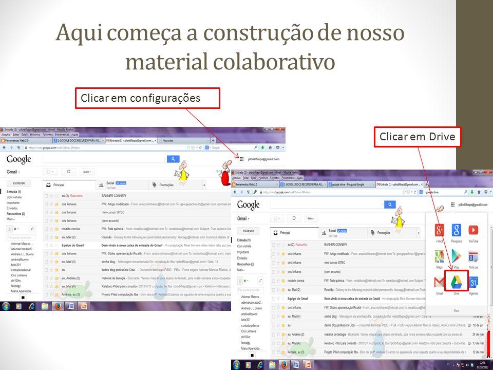 Aqui começa a construção de nosso material colaborativo Clicar em configurações Clicar em Drive