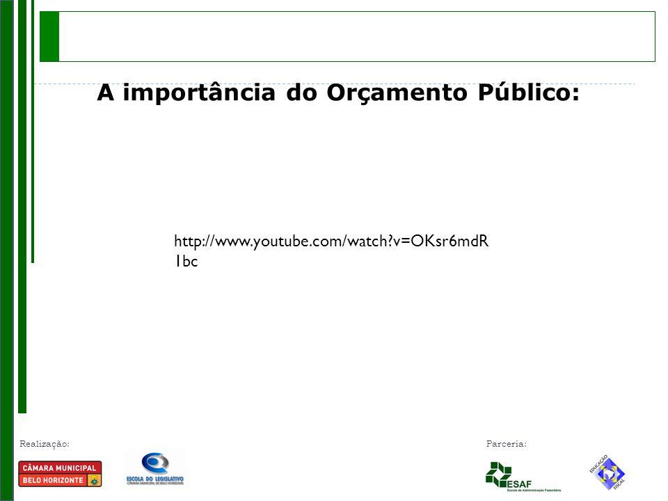 Realização: Parceria: A importância do Orçamento Público: http://www.youtube.com/watch?v=OKsr6mdR 1bc
