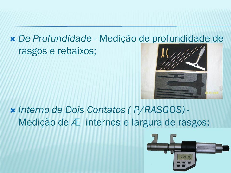  De Profundidade - Medição de profundidade de rasgos e rebaixos;  Interno de Dois Contatos ( P/RASGOS) - Medição de Æ internos e largura de rasgos;