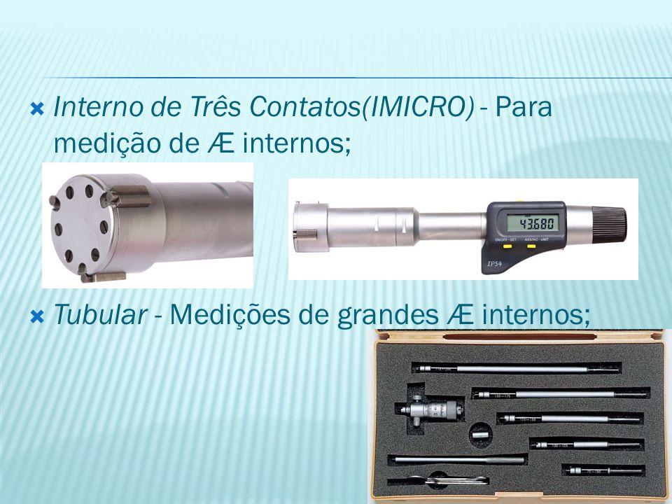  Interno de Três Contatos(IMICRO) - Para medição de Æ internos;  Tubular - Medições de grandes Æ internos;