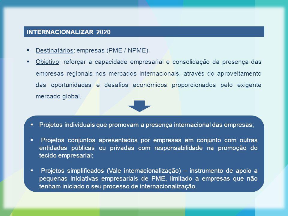 INTERNACIONALIZAR 2020  Destinatários: empresas (PME / NPME).