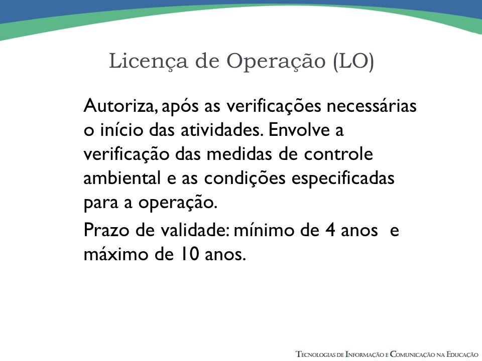 Licença de Operação (LO) Autoriza, após as verificações necessárias o início das atividades. Envolve a verificação das medidas de controle ambiental e
