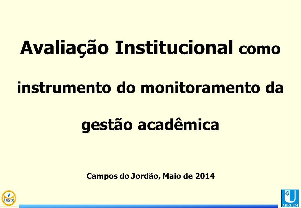 1 Avaliação Institucional como instrumento do monitoramento da gestão acadêmica Campos do Jordão, Maio de 2014