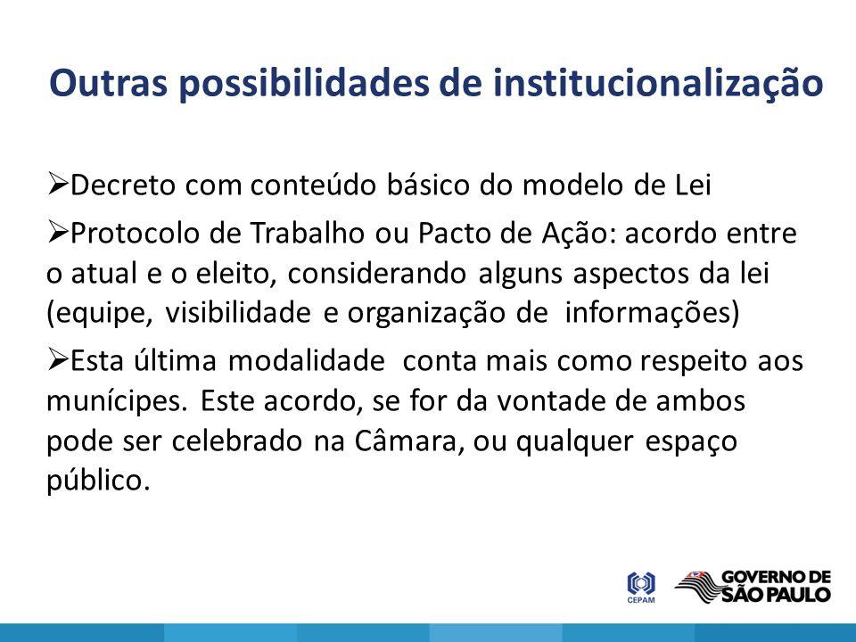 Outras possibilidades de institucionalização  Decreto com conteúdo básico do modelo de Lei  Protocolo de Trabalho ou Pacto de Ação: acordo entre o a