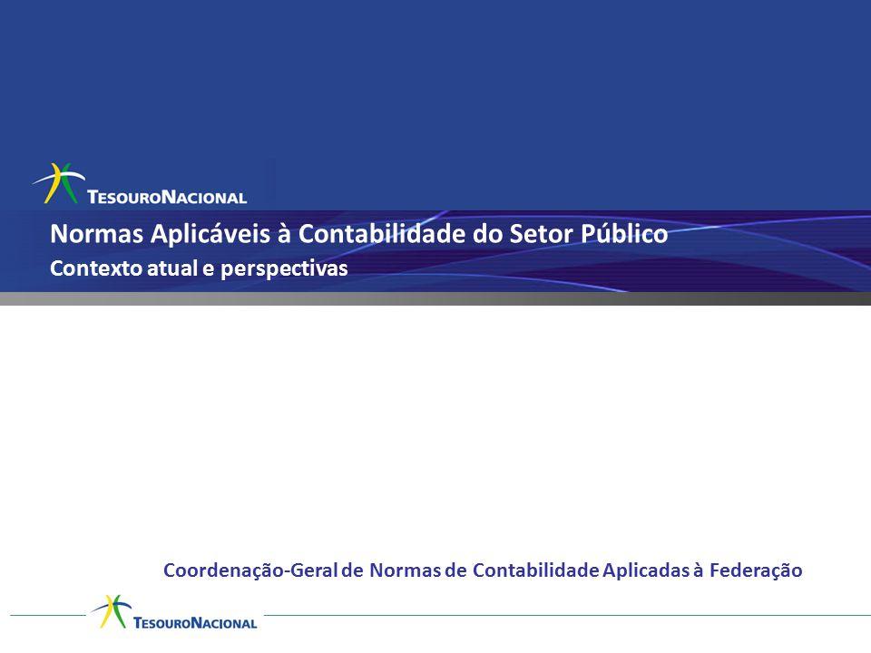 Normas Aplicáveis à Contabilidade do Setor Público Coordenação-Geral de Normas de Contabilidade Aplicadas à Federação Contexto atual e perspectivas