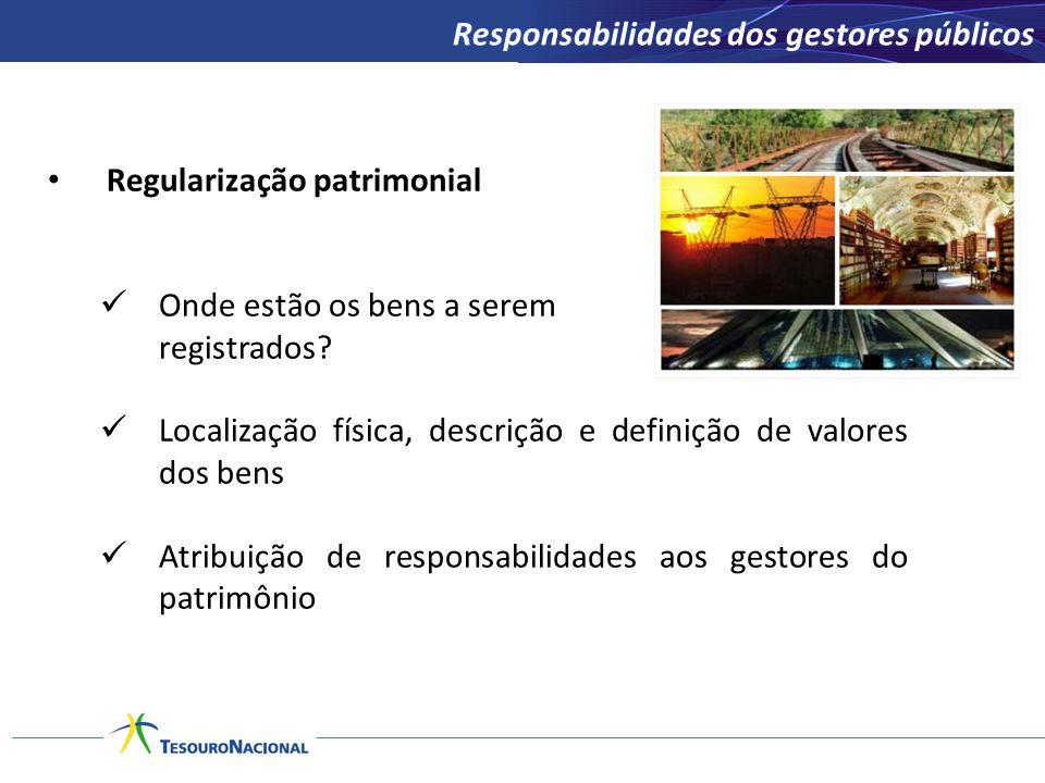 Regularização patrimonial Onde estão os bens a serem registrados? Localização física, descrição e definição de valores dos bens Atribuição de responsa