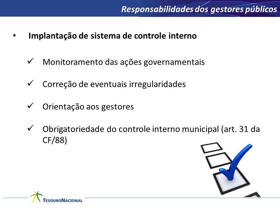 Implantação de sistema de controle interno Monitoramento das ações governamentais Correção de eventuais irregularidades Orientação aos gestores Obriga