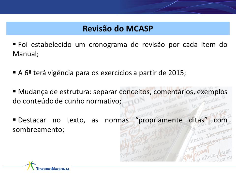 Revisão do MCASP  Foi estabelecido um cronograma de revisão por cada item do Manual;  A 6ª terá vigência para os exercícios a partir de 2015;  Muda