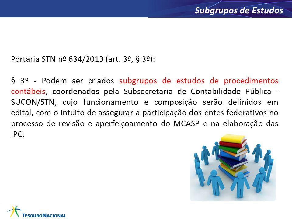 Subgrupos de Estudos Portaria STN nº 634/2013 (art. 3º, § 3º): § 3º - Podem ser criados subgrupos de estudos de procedimentos contábeis, coordenados p